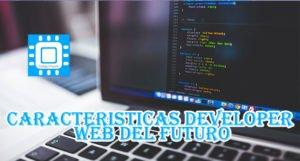 Características del Developer Web del Futuro