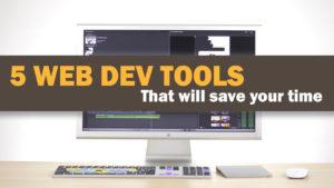 5 Herramientas WebDev que te ahorraran tiempo