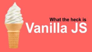 ¿Qué es Vanilla JS?